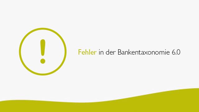 Fehler in der Bankentaxonomie 6.0