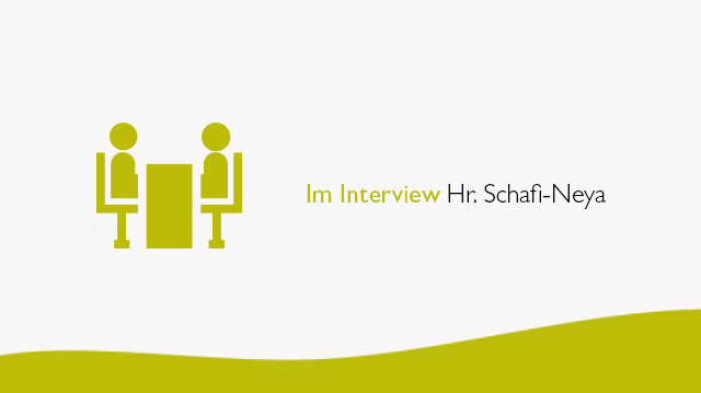 Im Interview Hr. Schafi-Neya