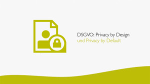 "Privacy by Design DSGVO ""Privacy by Design"" und ""Privacy by Default"""
