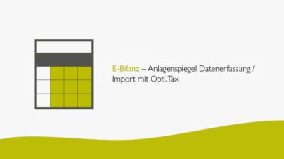 E-Bilanz – Anlagenspiegel Datenerfassung / Import mit Opti.Tax