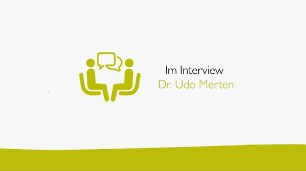 Im Interview mit Dr. Udo Merten